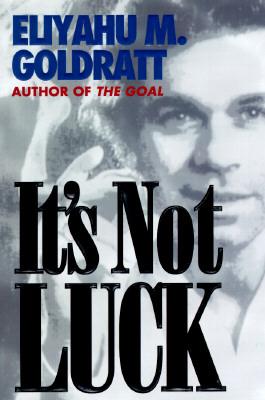 It's Not Luck By Goldratt, Eliyahu M.